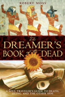 The Dreamer's Book of the Dead : A Soul Traveler's Guide to Death, Dying, and the Other Side, EPUB eBook