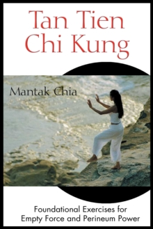 Tan Tien Chi Kung : Foundational Exercises for Empty Force and Perineum Power, EPUB eBook