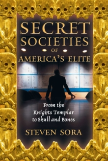 Secret Societies of America's Elite : From the Knights Templar to Skull and Bones, EPUB eBook