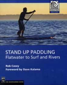 Stand Up Paddling : Flatwater to Surf and Rivers, Paperback / softback Book