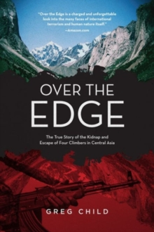 Over the Edge : The True Story of the Kidnap and Escape of Four Climbers in Central Asia, Paperback Book