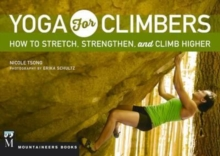 Yoga for Climbers : Stretch, Strengthen, and Climb Higher, Paperback Book