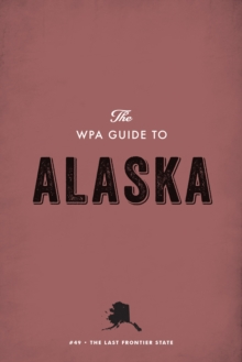 The WPA Guide to Alaska : The Last Frontier State, EPUB eBook