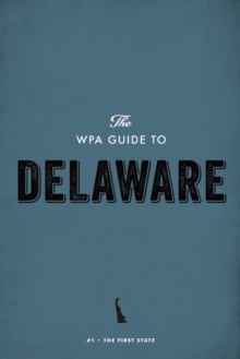 The WPA Guide to Delaware : The First State, EPUB eBook