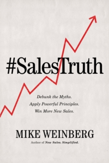 Sales Truth : Debunk the Myths. Apply Powerful Principles. Win More New Sales., EPUB eBook
