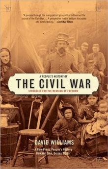 A People's History Of The Civil War : Struggles for the Meaning of Freedom, Paperback Book