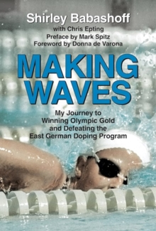 Making Waves : My Journey to Winning Olympic Gold and Defeating the East German Doping Program, Hardback Book