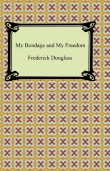 My Bondage and My Freedom, EPUB eBook