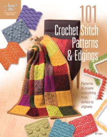 101 Crochet Stitch Patterns & Edgings : Patterns to Create Everything from Doilies to Afghans, Paperback Book