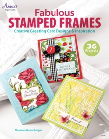Fabulous Stamped Frames : Creative Greeting Card Designs & Inspiration, Paperback Book
