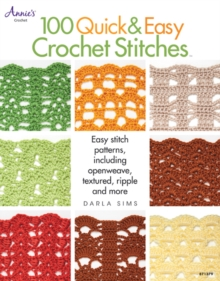100 Quick & Easy Crochet Stitches : Easy Stitch Patterns Including Openweave, Textured, Ripple and More, Paperback Book