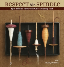 Respect the Spindle : Spin Infinite Yarns with One Amazing Tool, Paperback Book