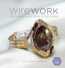 Wirework (with DVD) : An Illustrated Guide to the Art of Wire Wrapping, Paperback Book