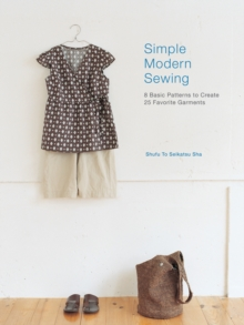 Simple Modern Sewing : 8 Basic Patterns to Create 25 Favorite Garments, Paperback Book