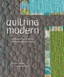 Quilting Modern : Techniques and Projects for Improvisational Quilts, Paperback / softback Book