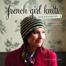 French Girl Knits Accessories : Modern Designs for a Beautiful Life, Paperback / softback Book