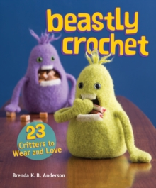 Beastly Crochet : 23 Critters to Wear and Love, Paperback / softback Book