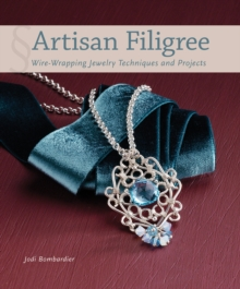 Artisan Filigree : Wire-Wrapping Jewelry Techniques and Projects, Paperback Book