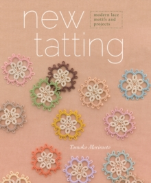 New Tatting : Modern Lace Motifs and Projects, Paperback / softback Book