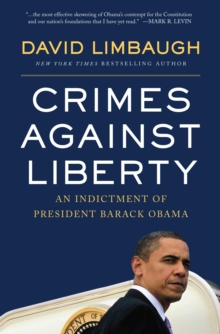 Crimes Against Liberty : An Indictment of President Barack Obama, EPUB eBook