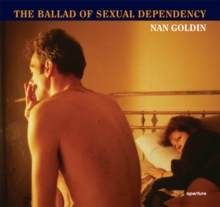 Nan Goldin : The Ballad of Sexual Dependency, Paperback Book