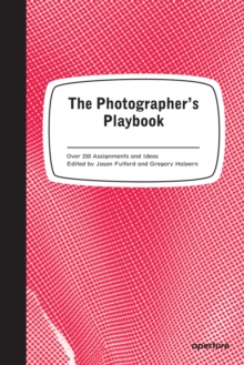 Photographer's Playbook : Over 250 Assignments and Ideas, Paperback Book
