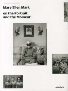 Mary Ellen Mark : On the Portrait and the Moment, Paperback Book