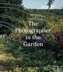 The Photographer in the Garden, Hardback Book