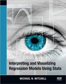 Interpreting and Visualizing Regression Models Using Stata, Paperback Book