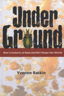 Under Ground : How Creatures of Mud and Dirt Shape Our World, Paperback Book