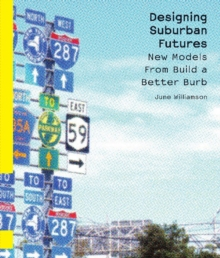 Designing Suburban Futures : New Models from Build a Better Burb, Paperback Book