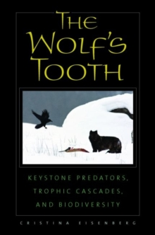 The Wolf's Tooth : Keystone Predators, Trophic Cascades, and Biodiversity, Paperback Book