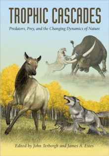 Trophic Cascades : Predators, Prey, and the Changing Dynamics of Nature, Paperback / softback Book