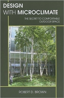 Design With Microclimate : The Secret to Comfortable Outdoor Space, Paperback Book