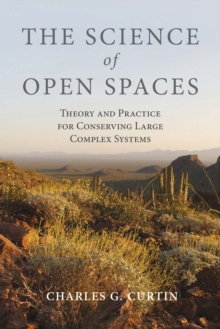 The Science of Open Spaces : Theory and Practice for Conserving Large, Complex Systems, Paperback Book