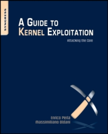 A Guide to Kernel Exploitation : Attacking the Core, Paperback / softback Book