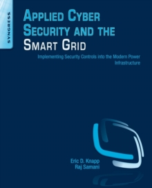 Applied Cyber Security and the Smart Grid : Implementing Security Controls into the Modern Power Infrastructure, Paperback Book