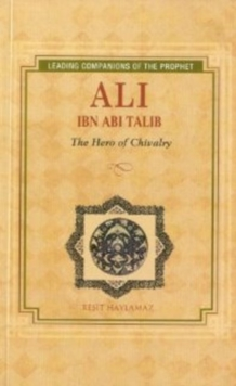 Ali Ibn Abi Talib : Hero of Chivalry, Paperback / softback Book