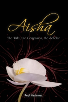 Aisha : The Wife, The Companion, The Scholar, Paperback / softback Book