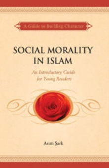 Social Morality in Islam : An Introductory Guide for Young Readers, Paperback Book