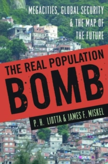 The Real Population Bomb : Megacities, Global Security & the Map of the Future, Hardback Book