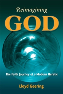 Reimagining God : The Faith Journey of a Modern Heretic, Paperback Book