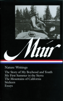John Muir: Nature Writings (LOA #92) : The Story of My Boyhood and Youth / My First Summer in the Sierra / The  Mountains of California / Stickeen / essays, EPUB eBook