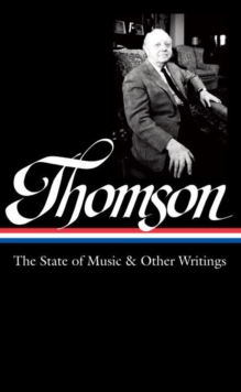 Virgil Thomson: The State Of Music & Other Writings : Library of America #277, Hardback Book