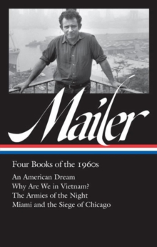 Norman Mailer: Four Books Of The 1960s (loa #305) : An American Dream / Why Are We in Vietnam? / The Armies of the Night / Miami and the Siege of Chicago, Hardback Book