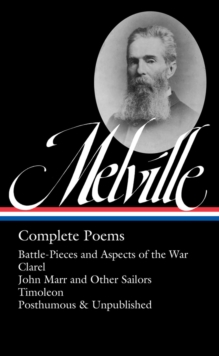 Herman Melville: Complete Poems : Timoleon / Posthumous & Uncollected / Library of America #320, Hardback Book