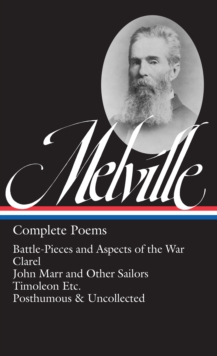 Herman Melville: Complete Poems (LOA #320) : Battle-Pieces and Aspects of the War / Clarel / John Marr and Other Sailors / Timoleon / Posthumous & Uncollected, EPUB eBook