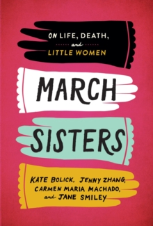 March Sisters : On Life, Death, and Little Women: A Library of America Special Publication, Hardback Book