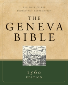 The Geneva Bible : The Bible of the Protestant Reformation, Hardback Book
