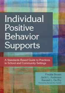 Individual Positive Behavior Supports : A Standards-Based Guide to Practices in School and Community Settings, PDF eBook